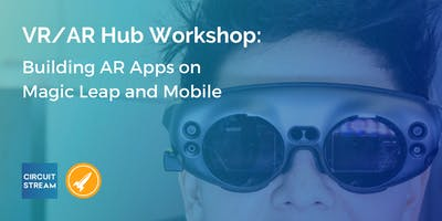 VR/AR Hub Workshop: Building AR Apps on Magic Leap and Mobile