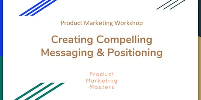 Product Marketing Masters Workshop: Creating Compelling Messaging & Positioning