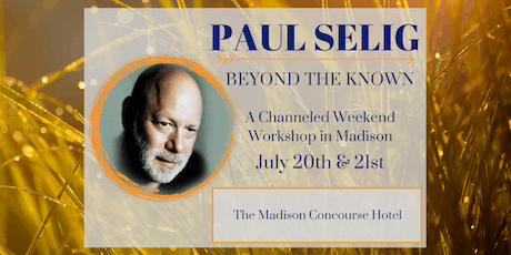 Beyond the Known: A Channeled Weekend Workshop with Paul Selig in Madison tickets