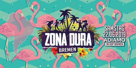 ZONA DURA Bremen • SA 22.06.19 • Adiamo Eventlocation Tickets