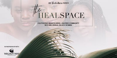 The Heal Space - Cultivating Mindfulness and Sacred Community With Millennial Women of Color