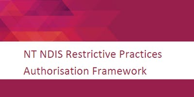 NT NDIS Restrictive Practices Authorisation Framework Consultation