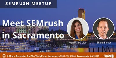 Improve your Reputation  to Grow Your Business - Meet SEMrush in Sacramento