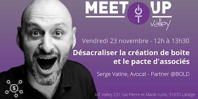 """Meetup IoT Valley #63 : \""""Désacraliser la création de boîte et le pacte d\"""