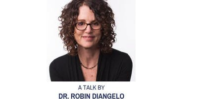 Dr. Robin DiAngelo: Why it is so hard for White People to Talk About Racism