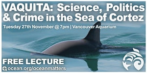 VAQUITA: Science, Politics and Crime in the Sea of...
