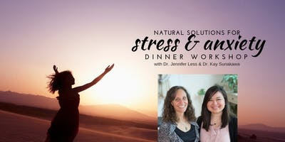Natural Solutions to Stress & Anxiety: Dinner Workshop