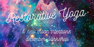 Heavenly Bodies Restorative Yoga & new Moon intentions December Workshop