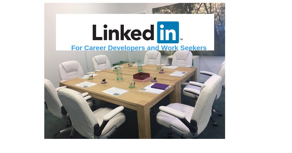 LinkedIn: for Career Developers and Work Seek