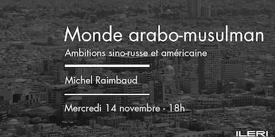 Monde arabo-musulman : ambitions sino-russe et américaine | Conférence