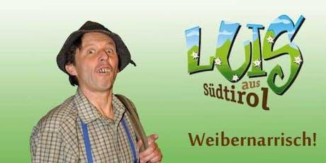 Luis aus Südtirol - Weibernarrisch Tickets