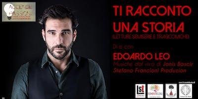 """Stagione Teatrale di Montalcino 2018-2019 - """"TI RACCONTO UNA STORIA (letture semiserie e tragicomiche)"""" di e con EDOARDO LEO. Musiche dal vivo di Jonis Bascir."""