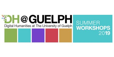 DH@Guelph Summer Workshops 2019