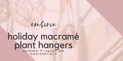 Embiria presents Holiday Macramé Plant Hangers