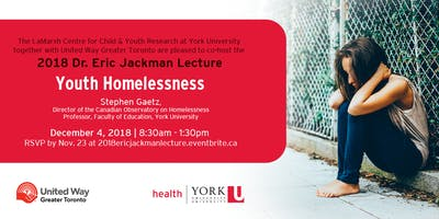 The 2018 Dr. Eric Jackman Lecture:  Youth Homelessness