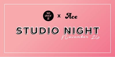 SO OVER IT Studio Night presented by Ace