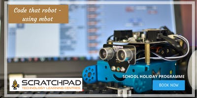Code That Robot - Using Mbot: SCRATCHPAD Holiday Programme