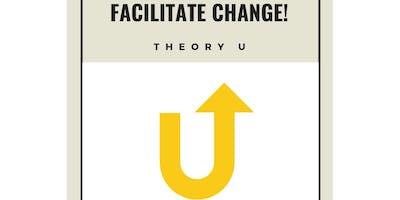 Facilitate Change! Workshop 7: Theory U