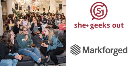 She+ Geeks Out in Boston August Happy Hour sponsored by Markforged tickets