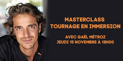 MASTERCLASS –  Tournage en immersion avec Gaël Métroz – Jeudi 15 novembre 2018 à 18h00