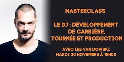 MASTERCLASS - Le DJ : développement de carrière, tournée et production avec Lee Van Dowski – mardi 20 novembre 2018 à 18h00