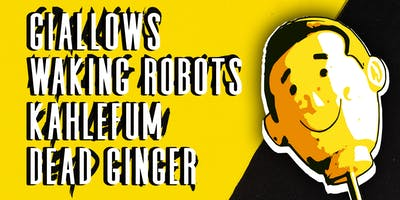 Giallows, Waking Robots, Kahlefum, and Dead Ginger | Redstone Room