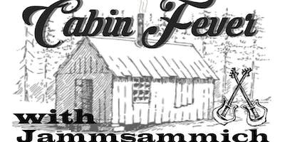 Cabin Fever with Jammsammich