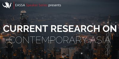 EASSA Speaker Series: Current Research on Contemporary Asia