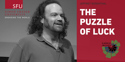 SFU and CANSSI Public Lecture: The Puzzle of Luck