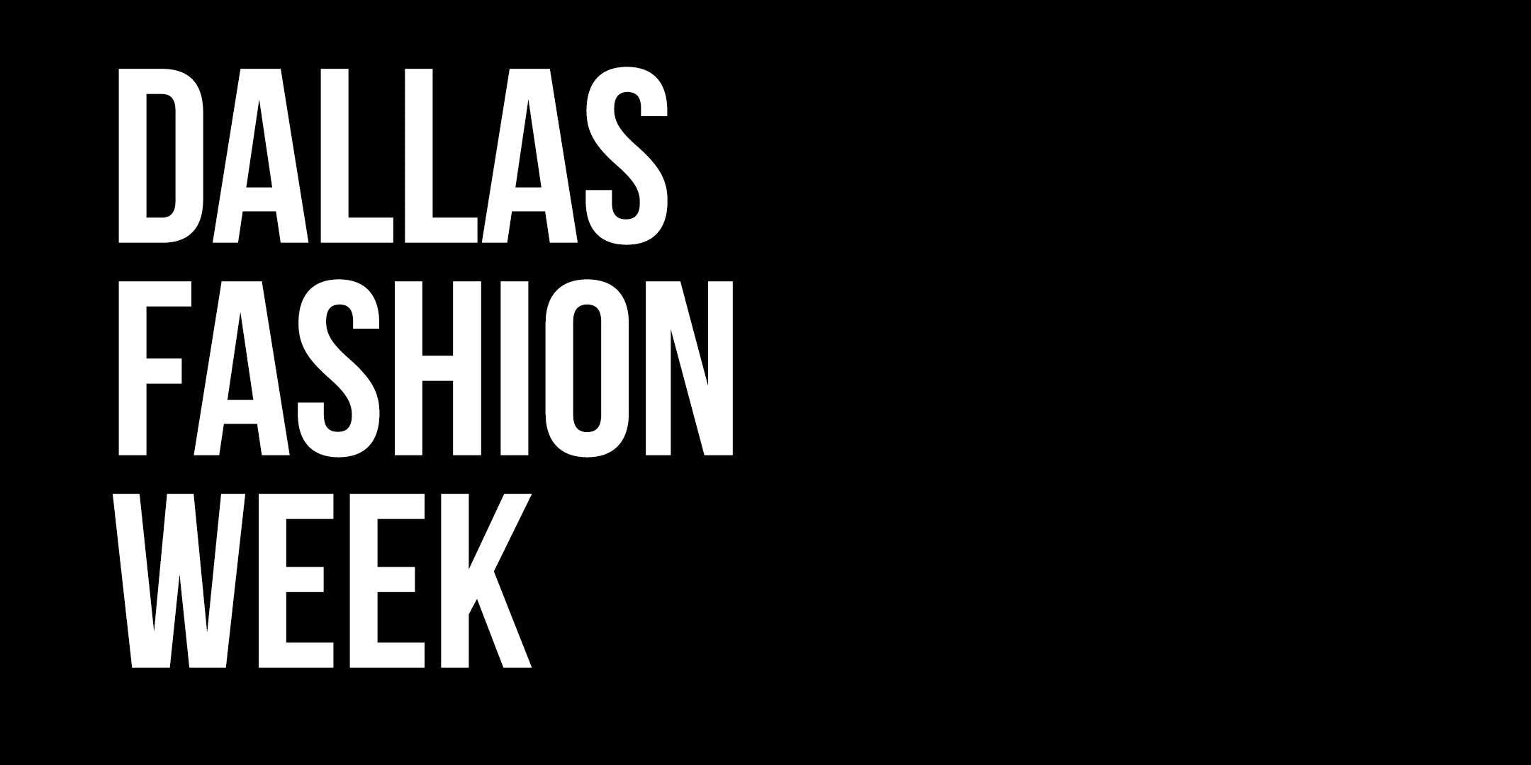 Dallas Fashion Week // January 3-6, 2019