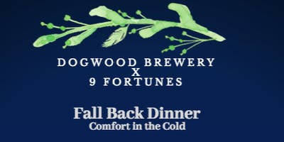 Fall Back Dinner. A 9 Fortunes Production at the DogWood Brewery