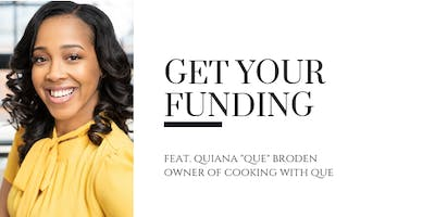 "GET YOUR FUNDING - FEATURING QUIANA ""QUE\"" BRODEN"