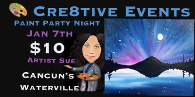 $10 Paint Party Night Jan 7 Cancuns Waterville