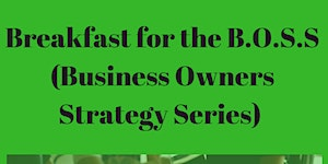 Breakfast for the BOSS(Business Owners Strategy Series)
