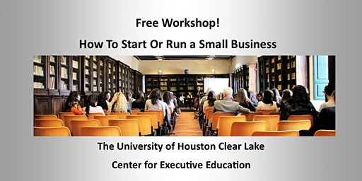 Free Workshop in Houston!  How To Start Or Run A Small Business (presented by University of Houston Clear Lake)