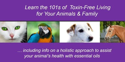 Learn the 101s of Toxin-Free Living for Your Animals & Family