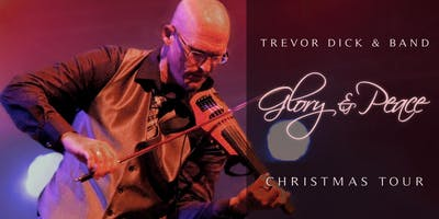 "Trevor Dick ""Glory & Peace\"" Christmas Concert"