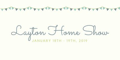 Layton Home Show - January 18th-19th, 2019