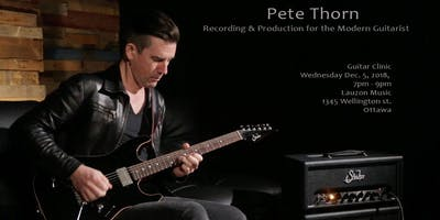 """Pete Thorn Clinic """"RECORDING AND PRODUCTION FOR THE MODERN GUITARIST\"""""""