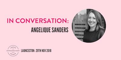 LEAGUE OF EXTRAORDINARY WOMEN - LAUNCESTON // In Conversation with Angelique Sanders