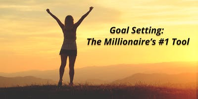 Goal Setting: The Millionaire's #1 Tool