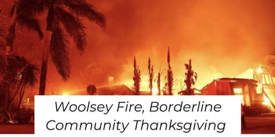 WOOLSEY FIRE, BORDERLINE COMMUNITY THANKSGIVING