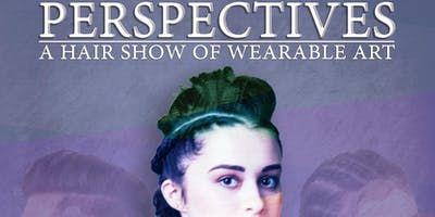 """Perspectives\"" A Hair Show of Wearable Art"