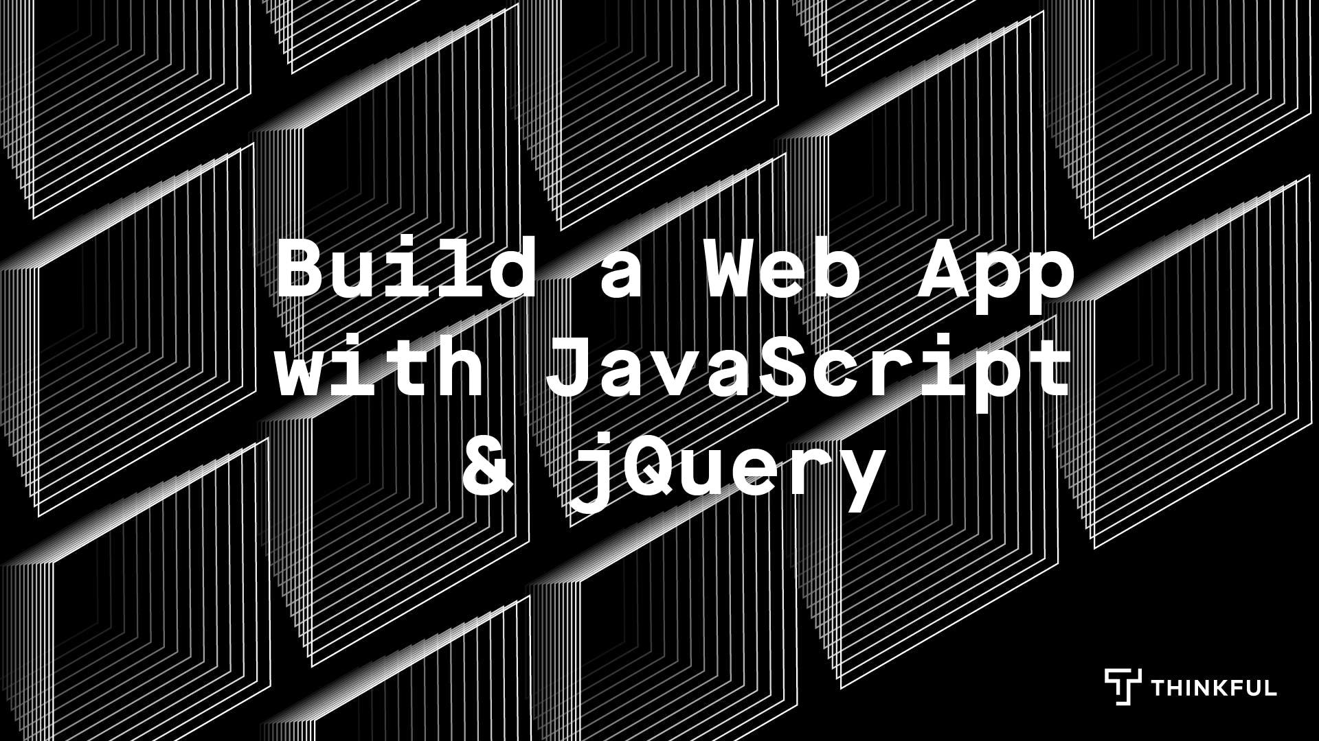 Thinkful Webinar: Build a Web App with JavaSc