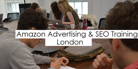 Amazon Advertising (PPC) and SEO Training Course - London tickets