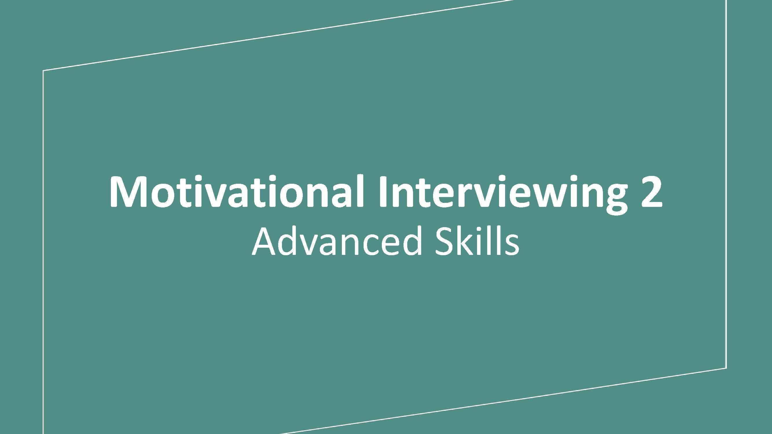 Motivational Interviewing 2: Advanced Skills