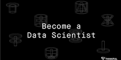 Thinkful Online Info Session: Becoming a Data Scientist