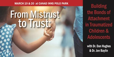 From Mistrust to Trust: Building the Bonds of Attachment in Traumatized Children & Youth