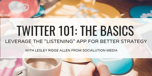 """Workshop: Twitter 101: How to Leverage the """"Listening"""" Platform for High-Impact Social Strategy"""