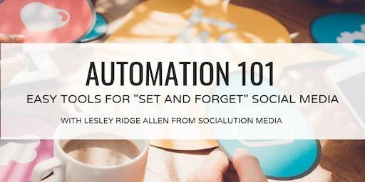 "Workshop: Automation 101: Easy Tools for ""Set and Forget"" Social Media"